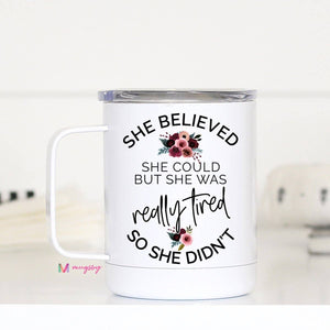 She Believed She Could Travel Cup With Handle