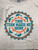 Miami Dolphin Fans This Team Makes Me Drink  T-Shirt - Grey