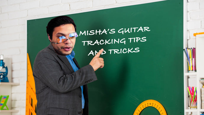 Misha's Guitar Tracking Tips!