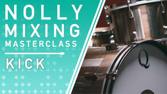 Nolly's Mixing Masterclass: Kick Drum Processing