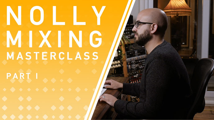 Nolly's Mixing Masterclass part 1 of 2