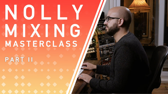 Nolly's Mixing Masterclass part 2 of 2