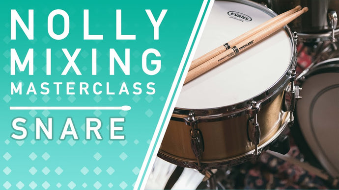 Nolly's Mixing Masterclass: Snare Drum Processing