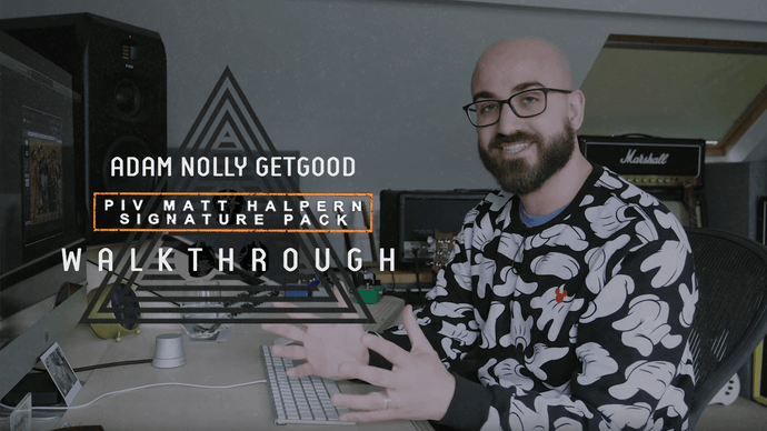 P IV Matt Halpern Signature Pack Walkthrough with Adam Nolly Getgood
