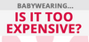 Babywearing... is it too expensive?