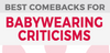 best comebacks to babywearing criticisms