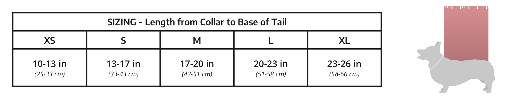 Sizing chart, measuring the length of your dog from its collar to the base of its tail. Extra Small, 10-13 inches. Small 13-17 inches. Medium 17-20 inches. Large 20-23 inches. Extra Large 23-26 inches.