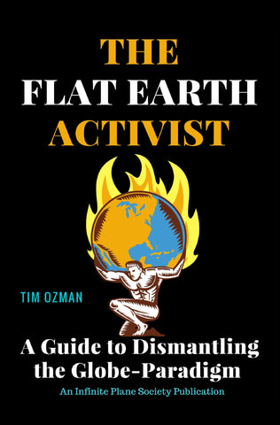 (TEN COPIES) The Flat Earth Activist:  A Guide to Dismantling the Globe-Paradigm