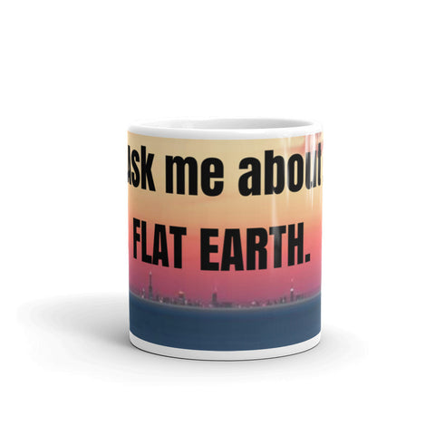 ASK ME ABOUT FLAT EARTH, Coffee/ Tea Mug,