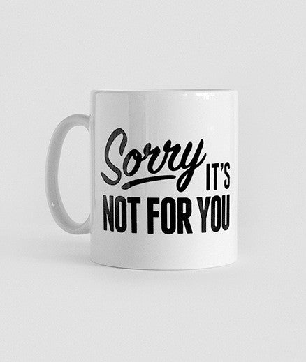 alt='Sorry-Its-Not-For-You-Mug-mark-james-subject-to-change-the-northern-fells-clothing-company-Main'