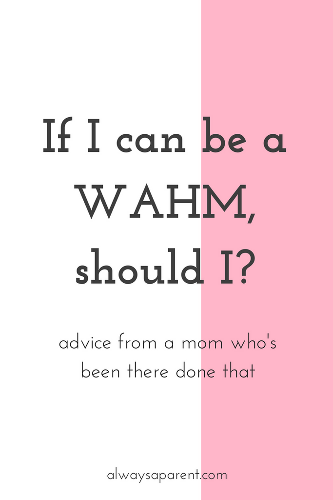 If I can be a WAHM, should I?