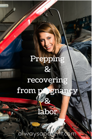 Prepping and recovering from pregnancy and labor