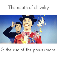 The death of chivalry and the rise of the powermom