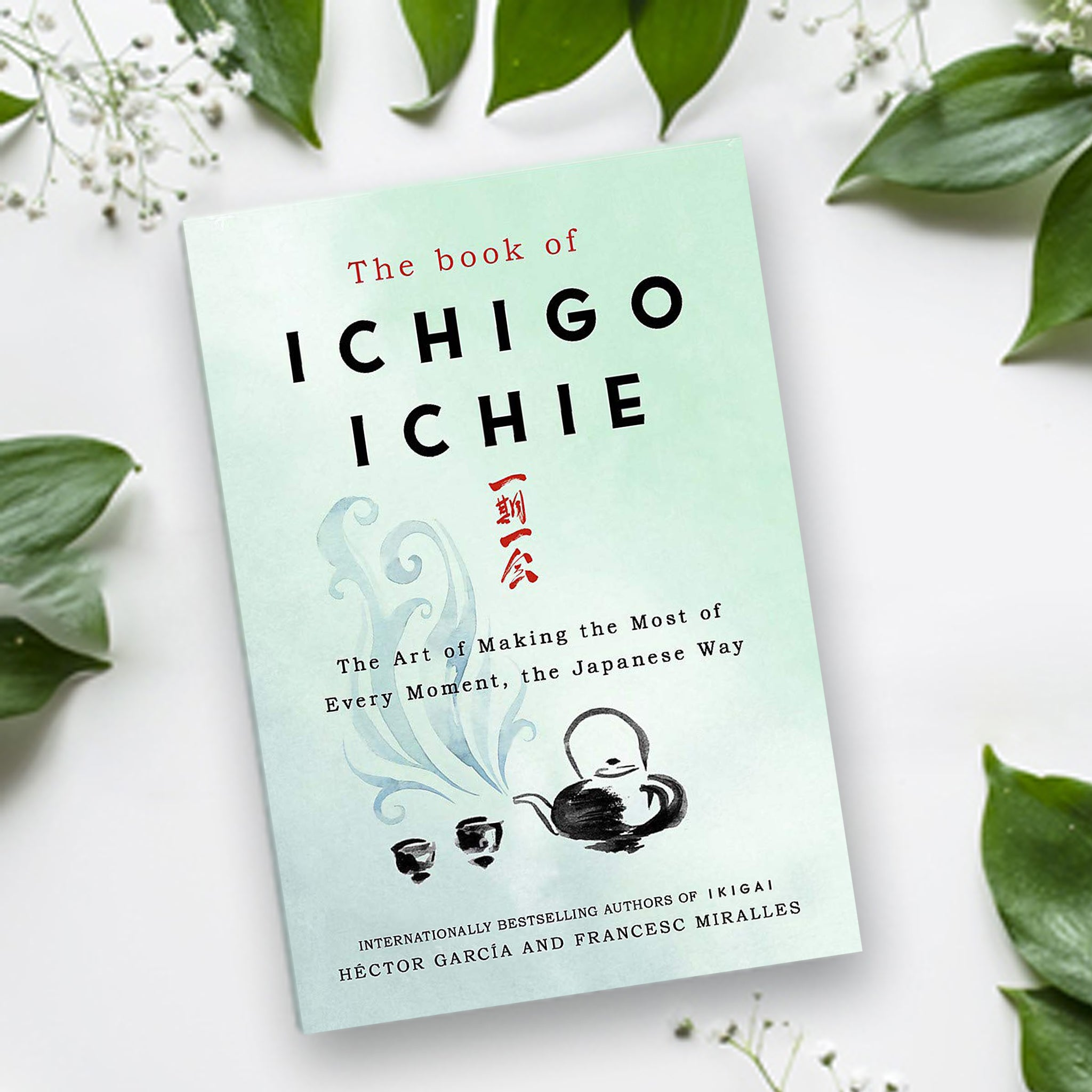 Ichigo Ichie :The Art of Making The Most of Every Moment, The Japanese Way
