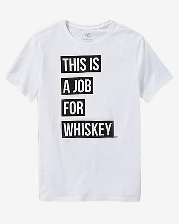 Express Men 1055 This Is A Job For Whiskey Graphical Tshirt-SHG