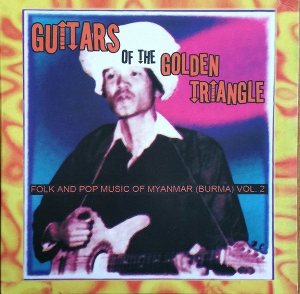 Various ‎– Guitars Of The Golden Triangle: Folk And Pop Music Of Myanmar (Burma) Vol. 2