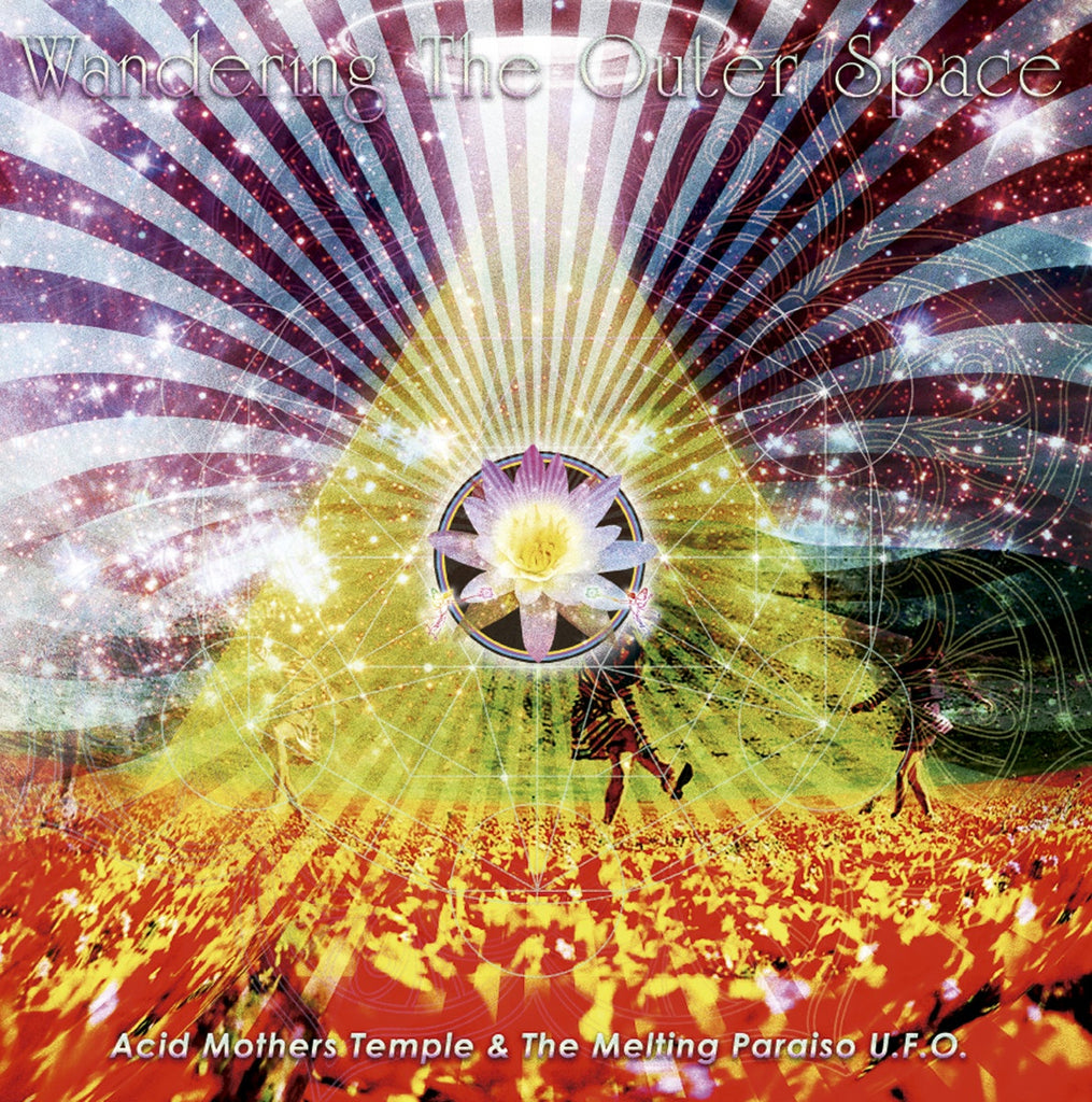 Acid Mothers Temple & The Melting Paraiso U.F.O. – Wandering The Outer Space