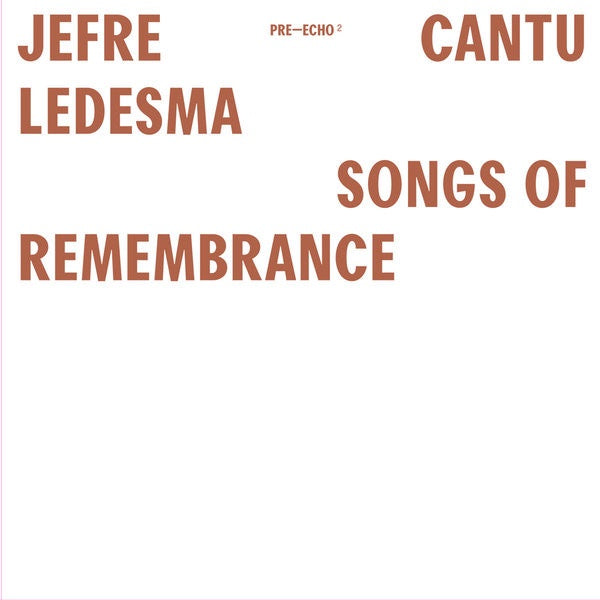 Jefre Cantu Ledesma - Songs Of Remembrance