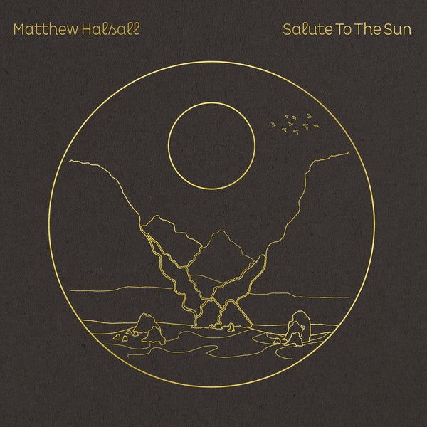 Matthew Halsall ‎– Salute To The Sun