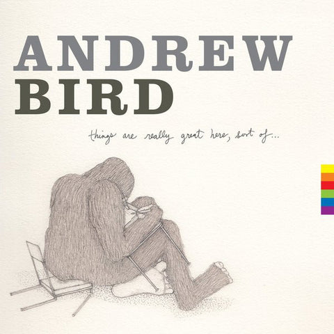 Andrew Bird - Things Are Really Great Here, Sort Of...