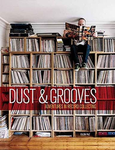 Dust & Grooves: Adventures in Record Collecting by Eilon Paz | 2nd Edition 2015