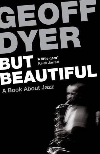 But Beautiful, A Book About Jazz | Geoff Dyer