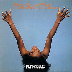 Funkadelic ‎– Free Your Mind... and Your Ass Will Follow