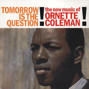 Ornette Coleman – Tomorrow Is The Question!