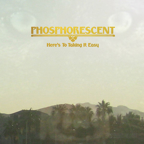Phosphorescent – Here's To Taking It Easy