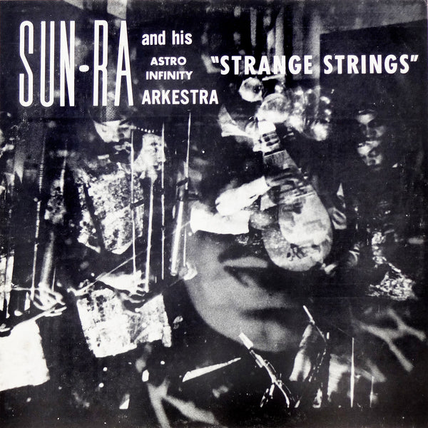 Sun Ra And His Astro Infinity Arkestra ‎– Strange Strings | 2008 Reissue