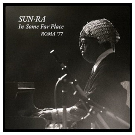 Sun Ra ‎– In Some Far Place: Roma '77 [RSD 2016 release]