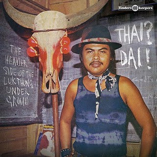 Thai? Dai! - The Heavier Side Of The Luk Thung Underground [Compilation]