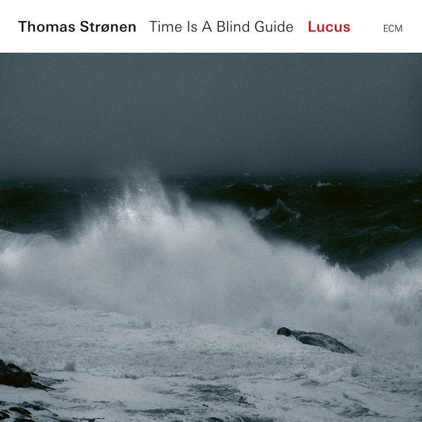 Thomas Strønen / Time Is A Blind Guide – Lucus