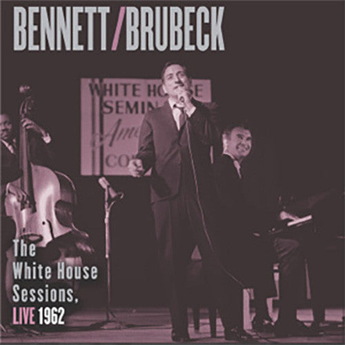 Tony Bennett & Dave Brubeck ‎– The White House Sessions, Live 1962