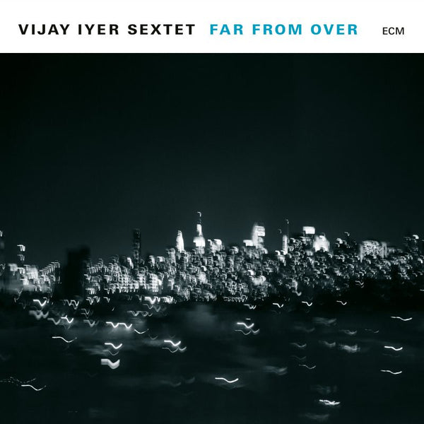Vijay Iyer Sextet ‎– Far From Over