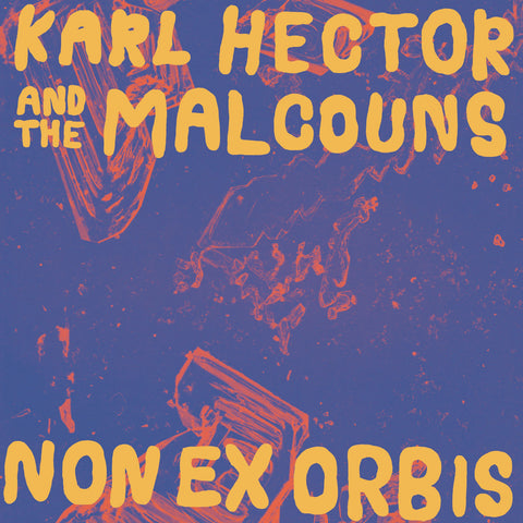 Karl Hector And The Malcouns – Non Ex Orbis