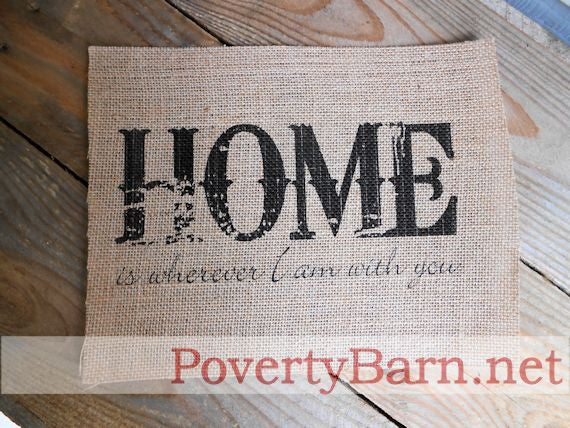 Home is Wherever I am with You Burlap Print -Burlap Prints -PovertyBarn - 1