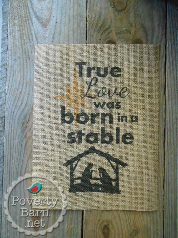 True Love Was Born in a Stable Burlap Print -Burlap Prints -PovertyBarn - 1