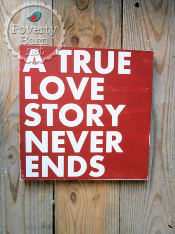 A True Love Story Never Ends Hand Painted Wood Box Style Sign -Box Style Signs -PovertyBarn - 1