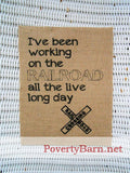 I've Been Working on the Railroad Burlap Print -Burlap Prints -PovertyBarn - 6