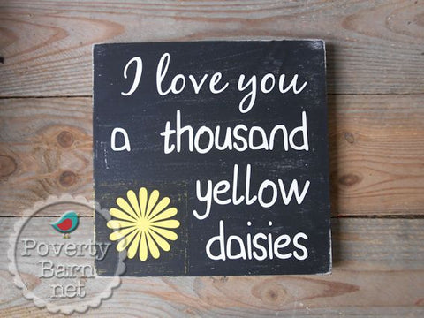 I Love You A Thousand Yellow Daisies Hand Painted Wood Box Style Sign -Box Style Signs -PovertyBarn - 1