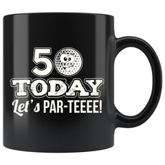 50th Birthday Golf Mug 50 Today Lets Par-Teeee 11oz Black Coffee Mugs
