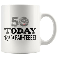50th Birthday Golf Mug 50 Today Let's Par-Teeee 11oz White Coffee Mugs