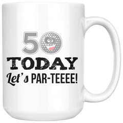 50th Birthday Golf Mug 50 Today Let's Par-Teeee 15oz White Coffee Mugs