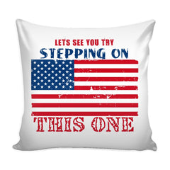 American Flag Graphic Pillow Cover Lets See You Try Stepping On This One