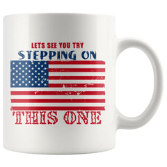 American Flag Mug Lets See You Try Stepping On This One 11oz White Coffee Mugs
