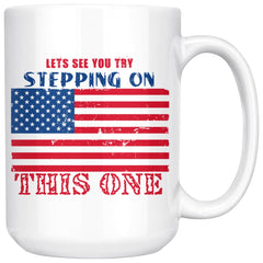 American Flag Mug Lets See You Try Stepping On This One 15oz White Coffee Mugs