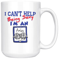 Aries Zodiac Astrology Mug I Cant Help Being Sexy 15oz White Coffee Mugs