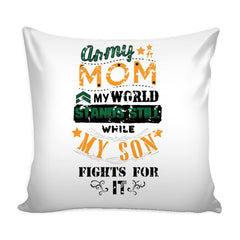 Army Mom Graphic Pillow Cover My World Stands Still While My Son Fights For It