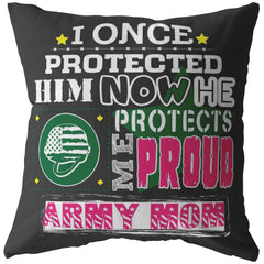 Army Mom Graphic Pillows I Once Protected Him Now He Protects Me Army Mom
